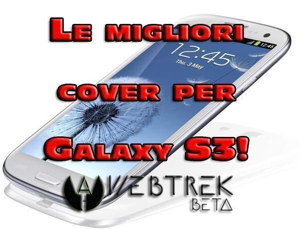Le migliori custodie e cover per Samsung Galaxy S3 | Guida