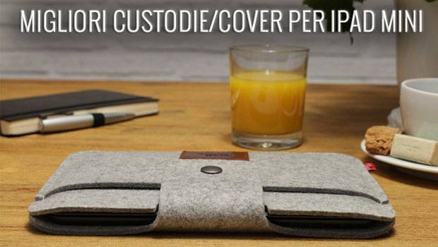 Le migliori cover e custodie per iPad Mini | GUIDE