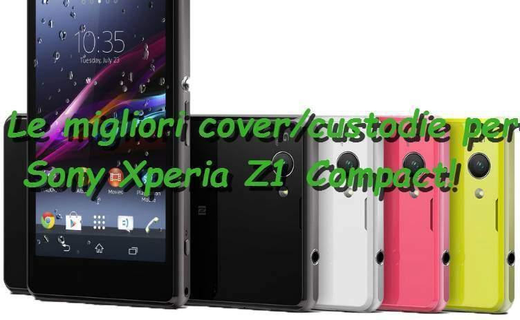 Migliori cover o custodie per Sony Xperia Z1 Compact