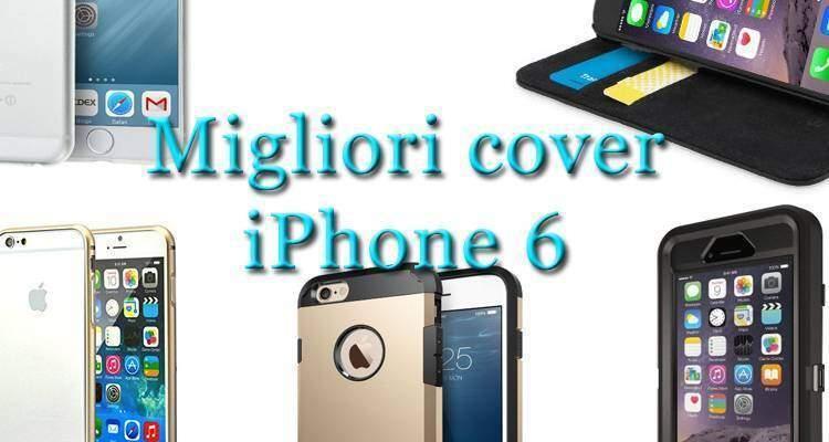 Locandina articolo riguardante le migliori cover e custodie per iPhone 6