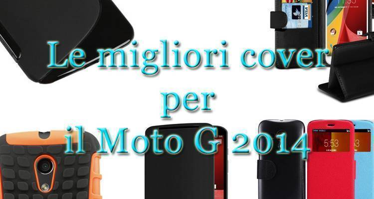 Migliori cover o custodie per Motorola Moto G 2014