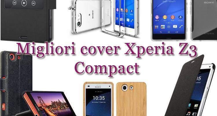 Migliori cover e custodie per Sony Xperia Z3 Compact