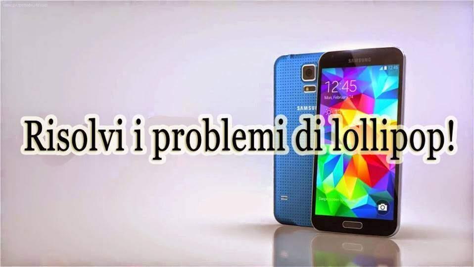Samsung Galaxy S5: risolvi i problemi di Android 5.0 Lollipop con la nostra guida