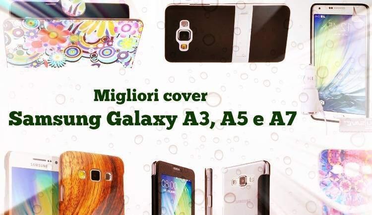 Migliori cover e custodie per Samsung Galaxy A3, A5 e A7