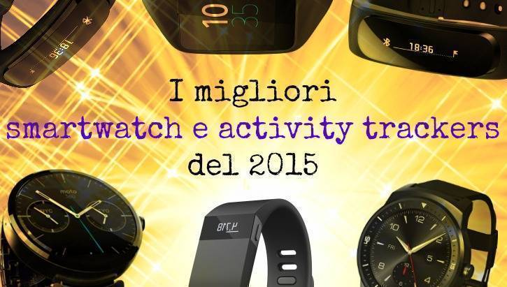 I migliori smartwatch e activity trackers del 2015
