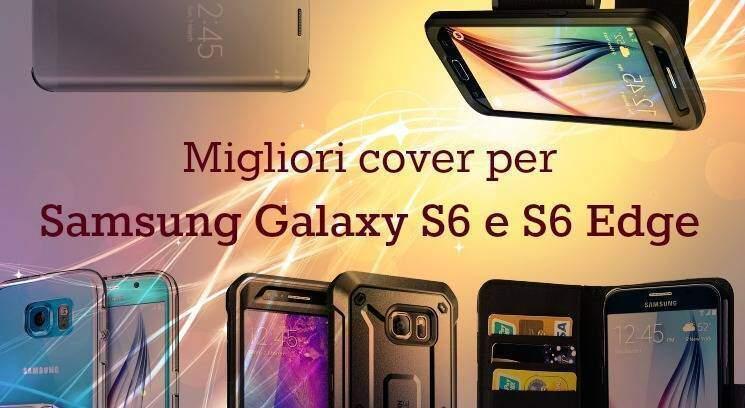 Migliori cover e custodie per Samsung Galaxy S6 e S6 Edge