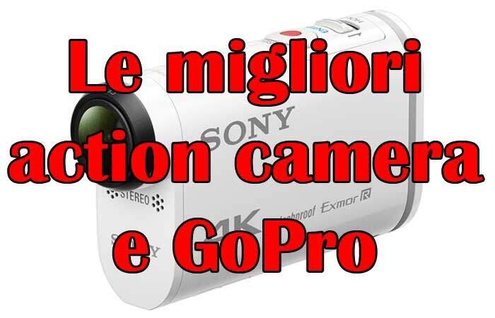 Le migliori action camera e GoPro