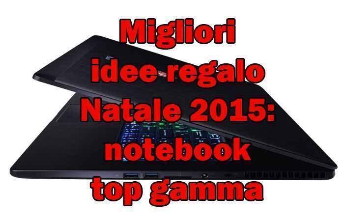 Migliori idee regalo Natale 2015: notebook top gamma