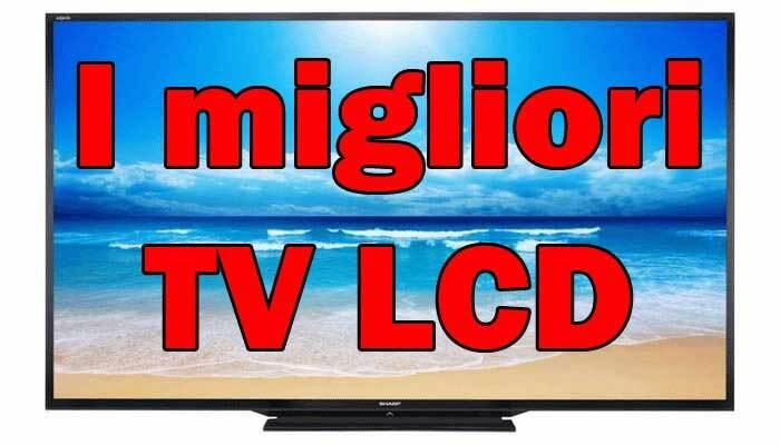I migliori TV LCD