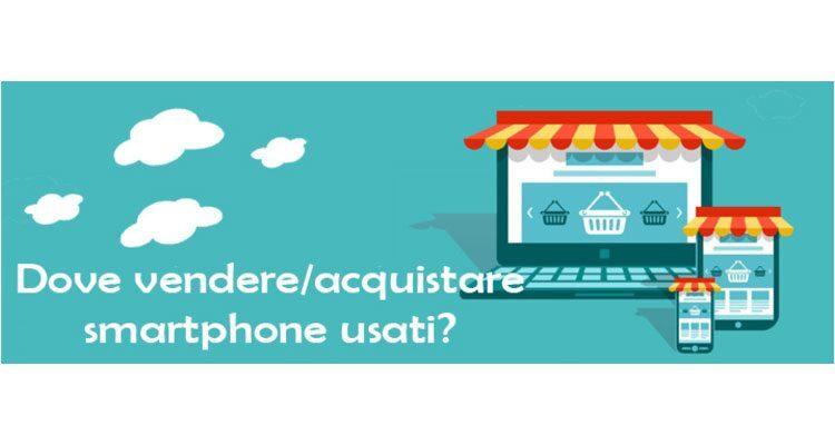 Smartphone e cellulari usati: i migliori siti di vendita e acquisti ...